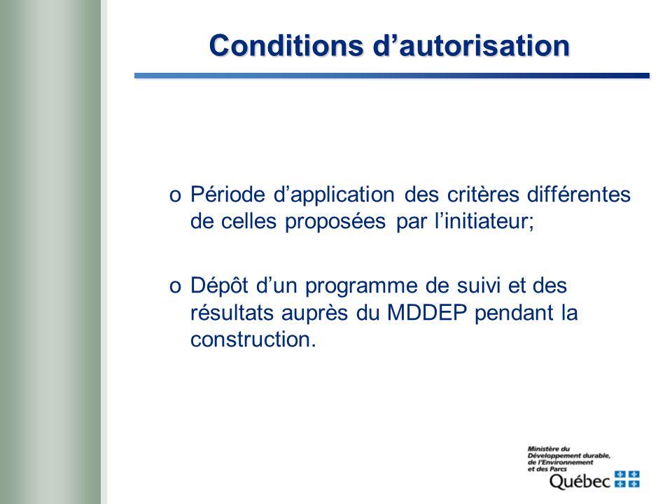 Conditions dautorisation oPériode dapplication des critères différentes de celles proposées par linitiateur; oDépôt dun programme de suivi et des résultats auprès du MDDEP pendant la construction.