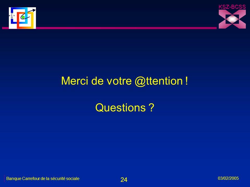 24 KSZ-BCSS 03/02/2005 Banque Carrefour de la sécurité sociale Merci de votre @ttention .
