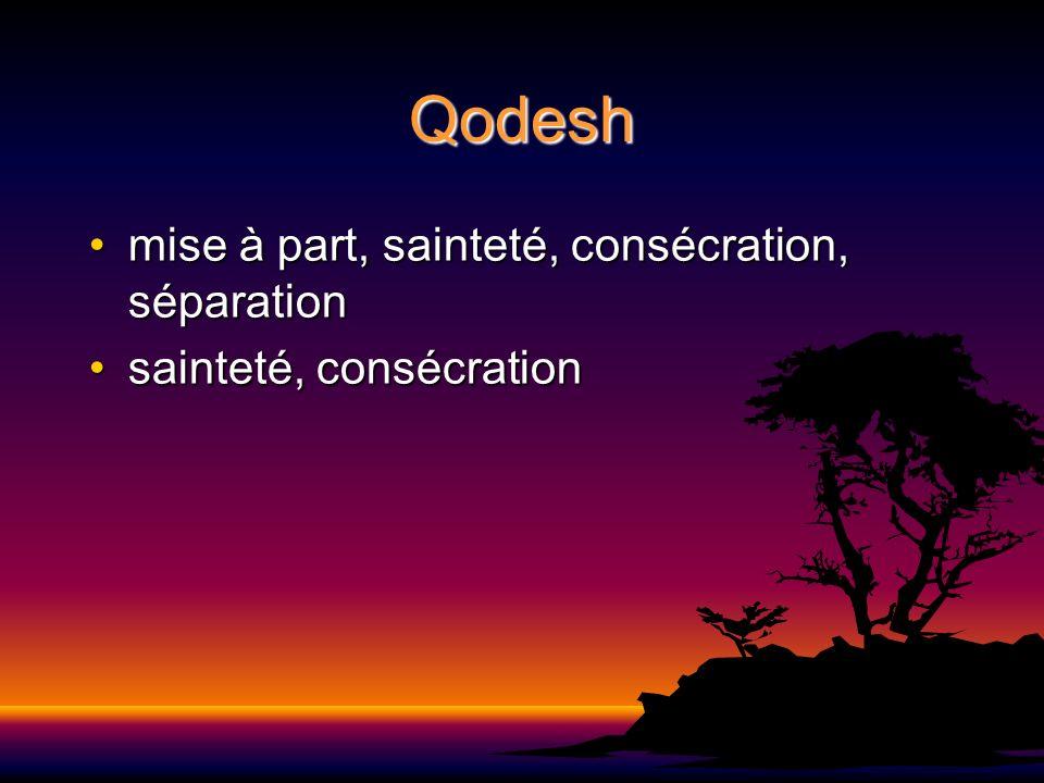 Qodesh mise à part, sainteté, consécration, séparationmise à part, sainteté, consécration, séparation sainteté, consécrationsainteté, consécration