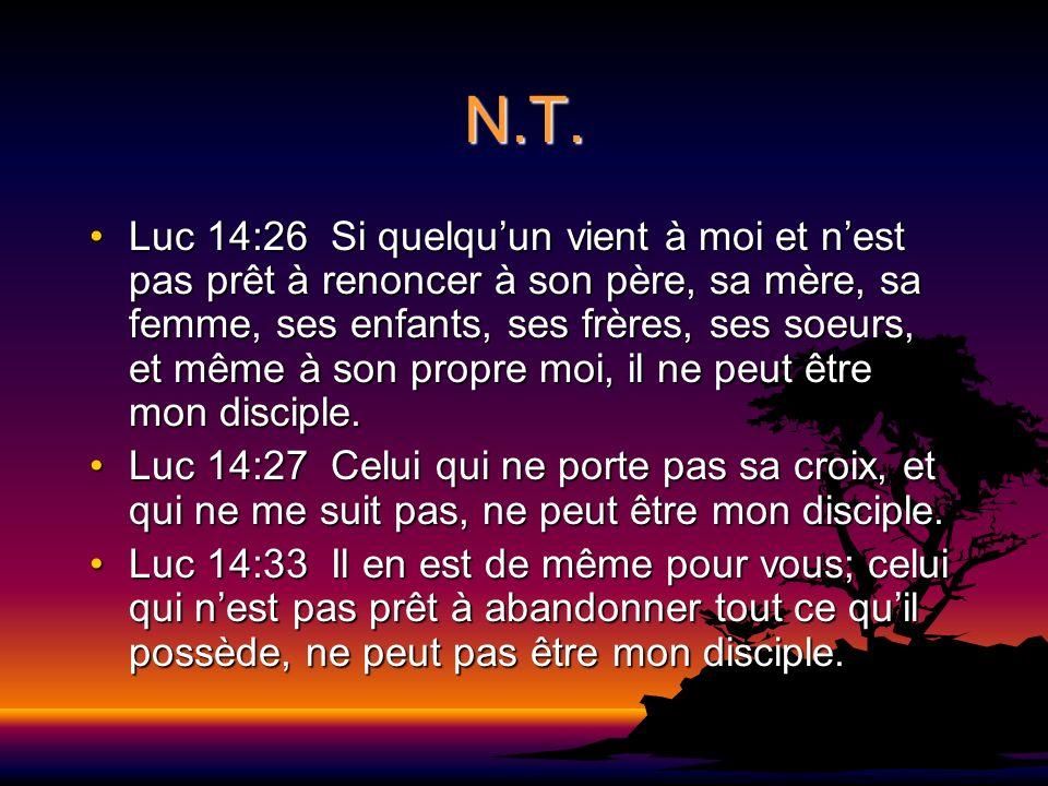 N.T. Luc 14:26 Si quelquun vient à moi et nest pas prêt à renoncer à son père, sa mère, sa femme, ses enfants, ses frères, ses soeurs, et même à son p
