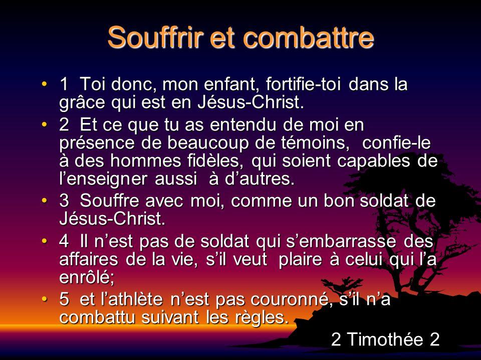 Souffrir et combattre 1 Toi donc, mon enfant, fortifie-toi dans la grâce qui est en Jésus-Christ.1 Toi donc, mon enfant, fortifie-toi dans la grâce qu