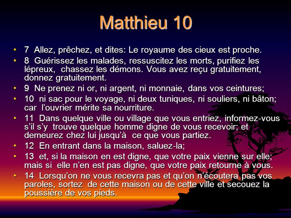 Matthieu 10 7 Allez, prêchez, et dites: Le royaume des cieux est proche.7 Allez, prêchez, et dites: Le royaume des cieux est proche. 8 Guérissez les m