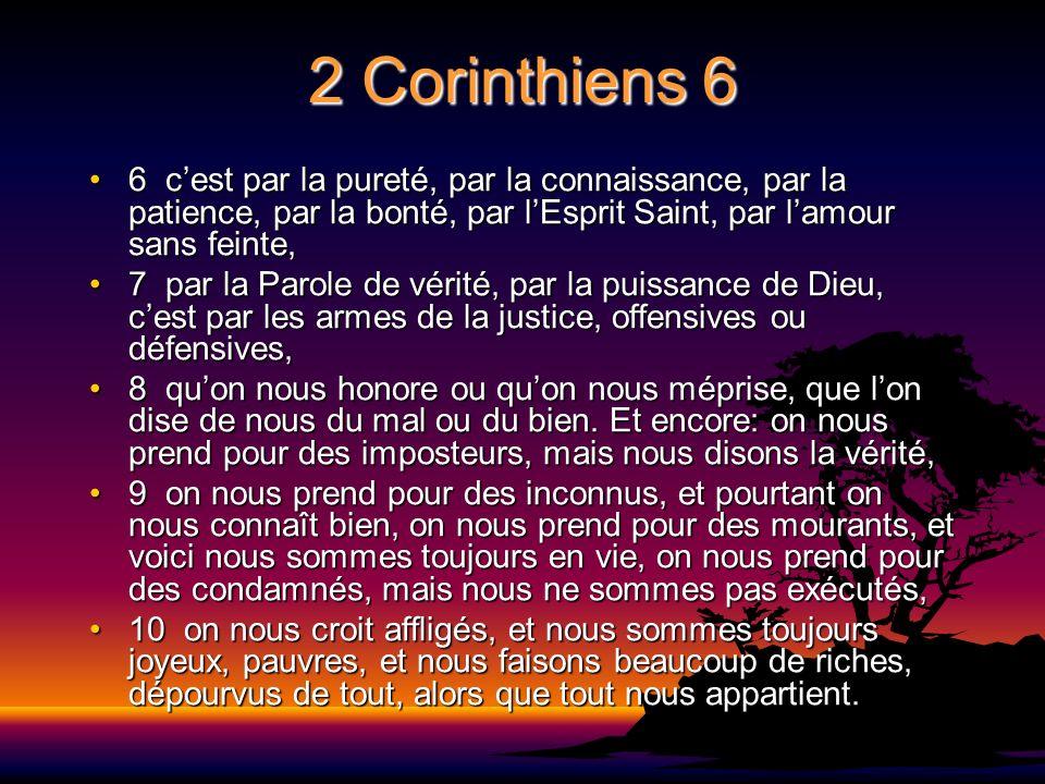 2 Corinthiens 6 6 cest par la pureté, par la connaissance, par la patience, par la bonté, par lEsprit Saint, par lamour sans feinte,6 cest par la pure