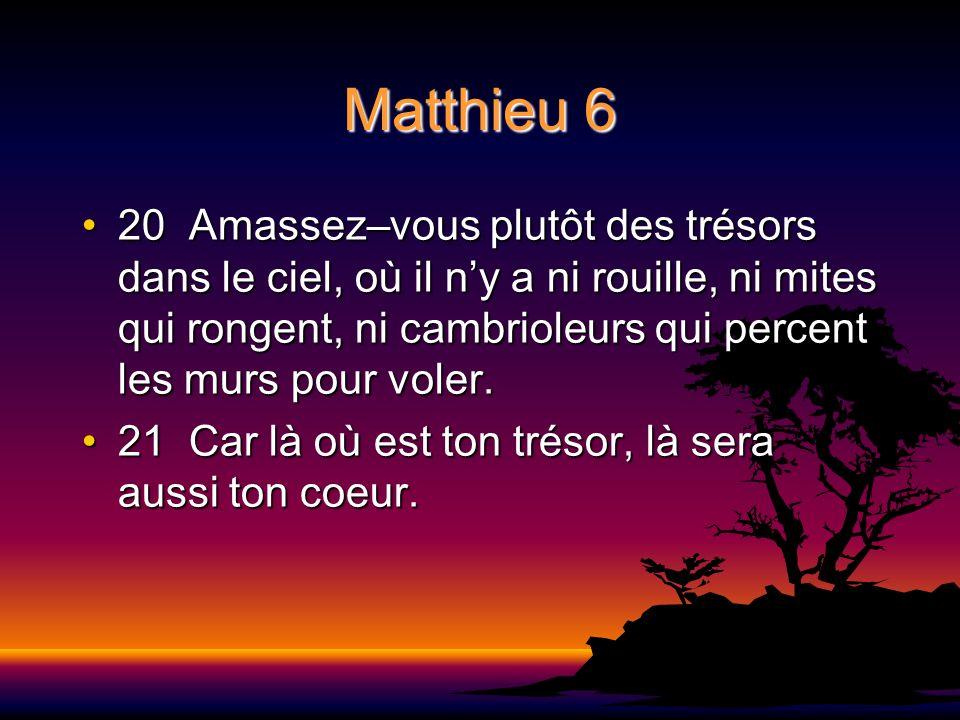Matthieu 6 20 Amassez–vous plutôt des trésors dans le ciel, où il ny a ni rouille, ni mites qui rongent, ni cambrioleurs qui percent les murs pour vol