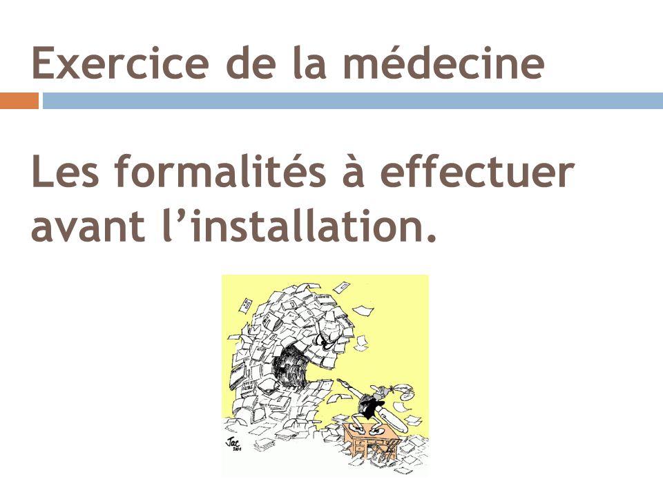 Exercice de la médecine Les formalités à effectuer avant linstallation.
