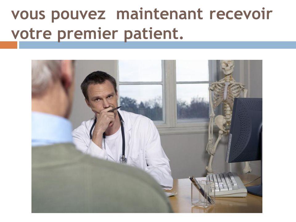 vous pouvez maintenant recevoir votre premier patient.