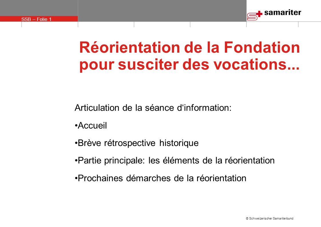 SSB – Folie 1 © Schweizerischer Samariterbund Réorientation de la Fondation pour susciter des vocations...