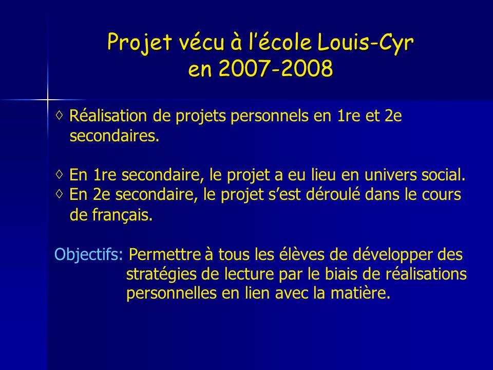 Projet vécu à lécole Louis-Cyr en 2007-2008 Réalisation de projets personnels en 1re et 2e secondaires. En 1re secondaire, le projet a eu lieu en univ