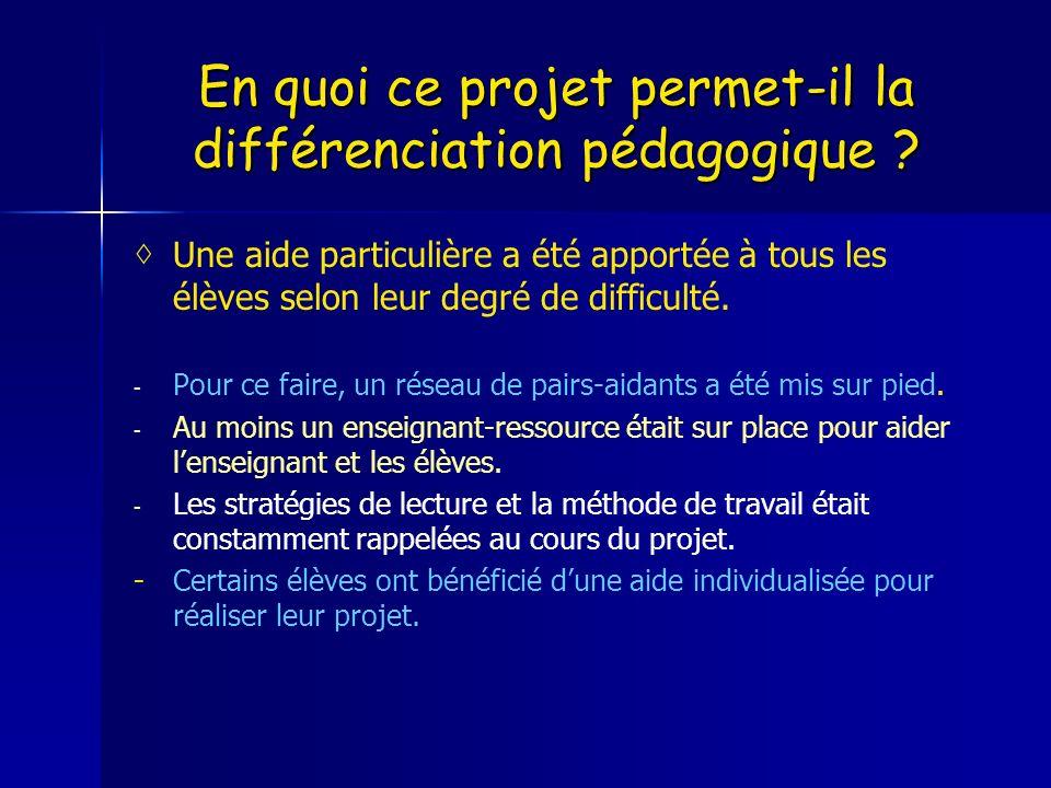 En quoi ce projet permet-il la différenciation pédagogique ? Une aide particulière a été apportée à tous les élèves selon leur degré de difficulté. -