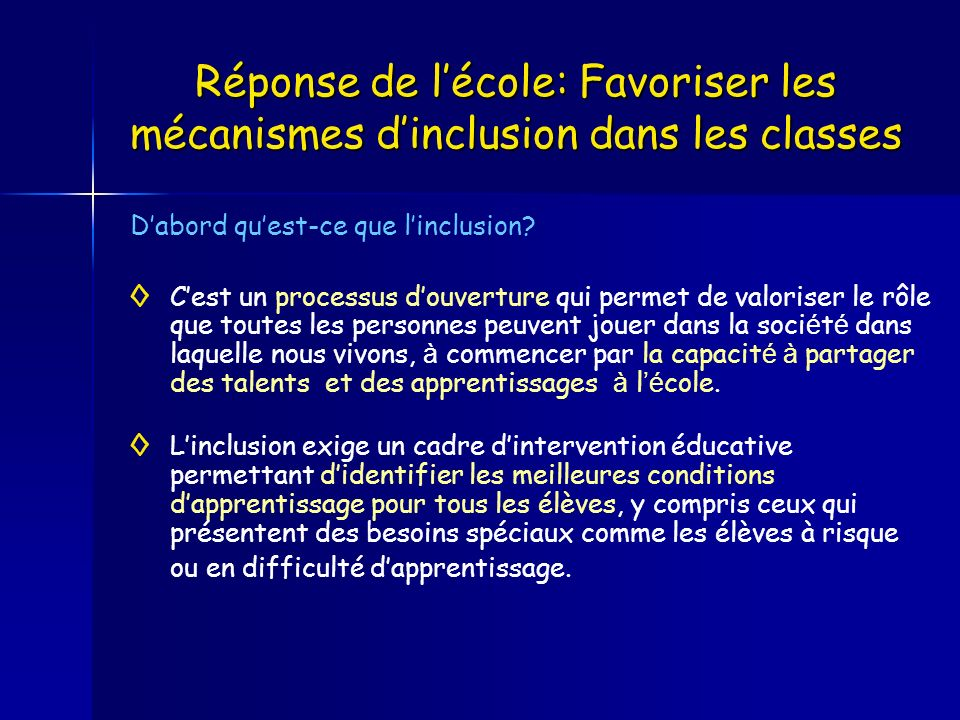 Réponse de lécole: Favoriser les mécanismes dinclusion dans les classes Dabord quest-ce que linclusion? Cest un processus douverture qui permet de val