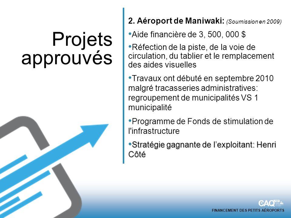 FINANCEMENT DES PETITS AÉROPORTS 2. Aéroport de Maniwaki: (Soumission en 2009) Aide financière de 3, 500, 000 $ Réfection de la piste, de la voie de c