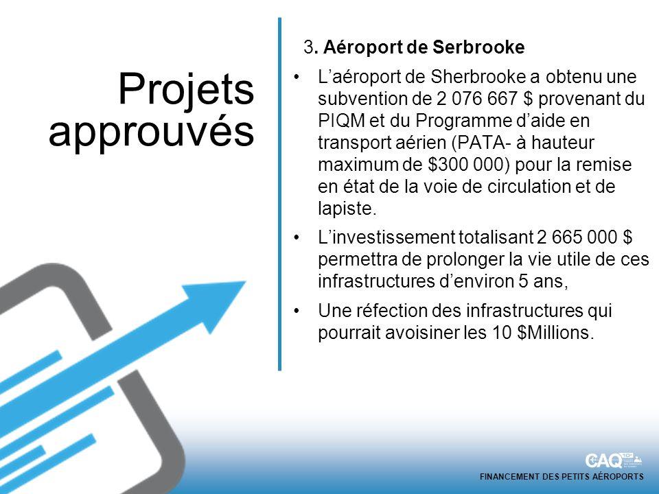 FINANCEMENT DES PETITS AÉROPORTS 3. Aéroport de Serbrooke Laéroport de Sherbrooke a obtenu une subvention de 2 076 667 $ provenant du PIQM et du Progr