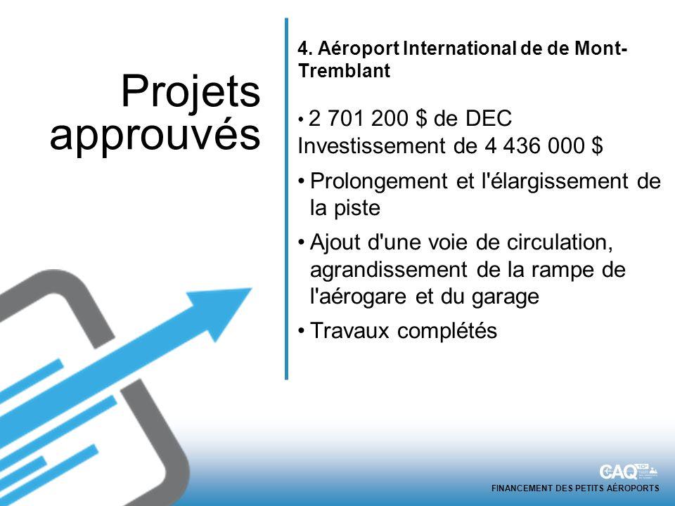FINANCEMENT DES PETITS AÉROPORTS 4. Aéroport International de de Mont- Tremblant 2 701 200 $ de DEC Investissement de 4 436 000 $ Prolongement et l'él