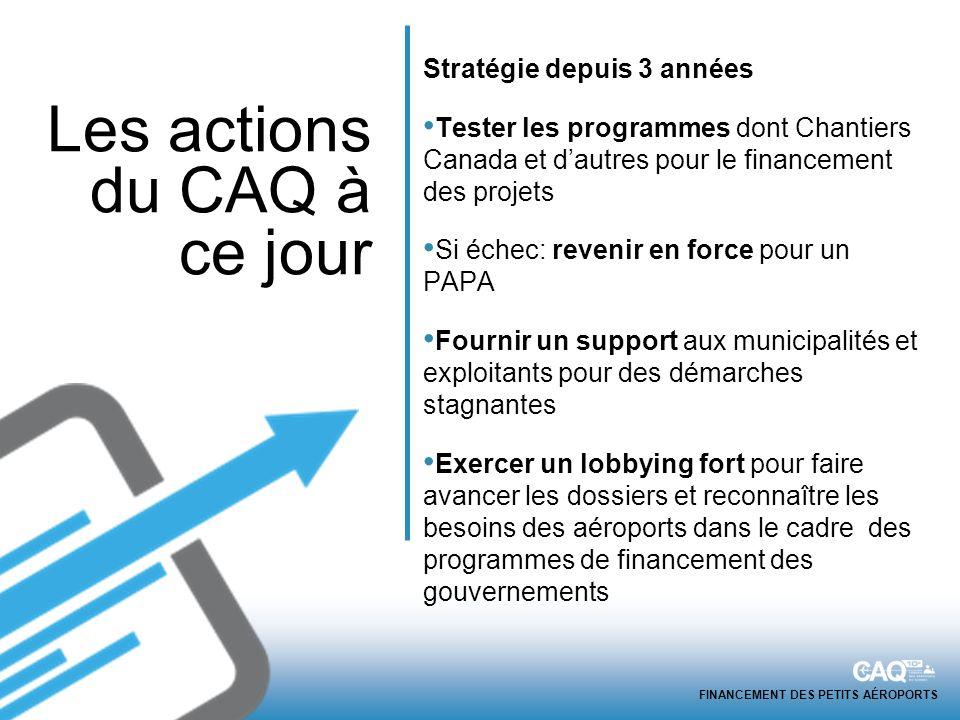 FINANCEMENT DES PETITS AÉROPORTS Stratégie depuis 3 années Tester les programmes dont Chantiers Canada et dautres pour le financement des projets Si é