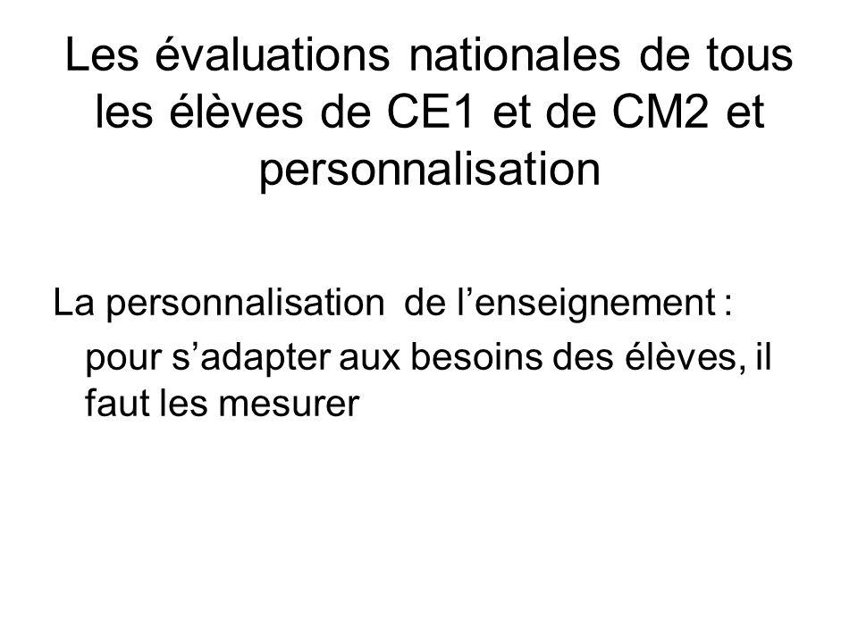 Les évaluations nationales de tous les élèves de CE1 et de CM2 et personnalisation La personnalisation de lenseignement : pour sadapter aux besoins des élèves, il faut les mesurer