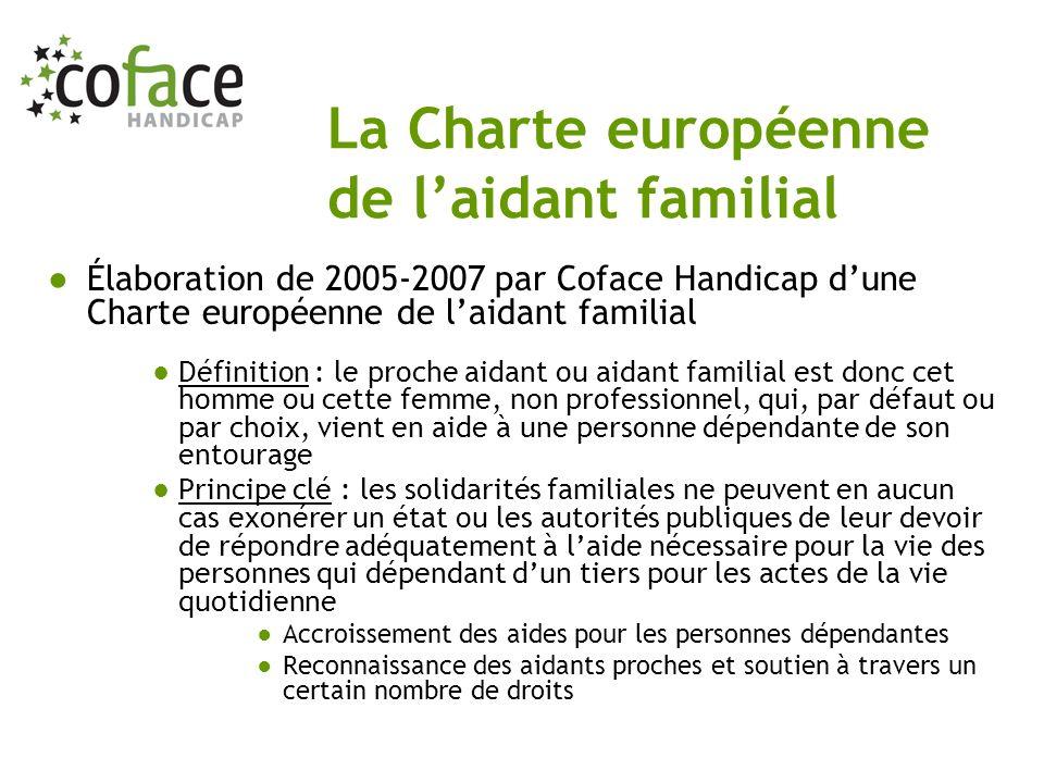 Élaboration de 2005-2007 par Coface Handicap dune Charte européenne de laidant familial Définition : le proche aidant ou aidant familial est donc cet