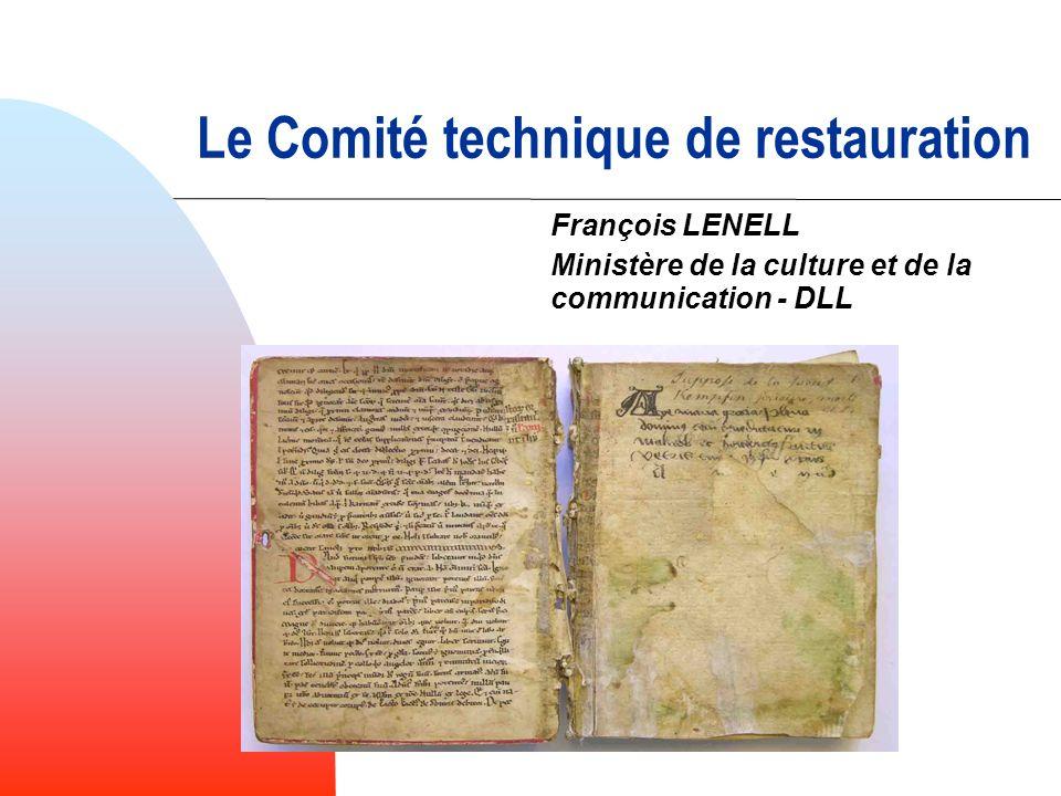 Le Comité technique de restauration François LENELL Ministère de la culture et de la communication - DLL