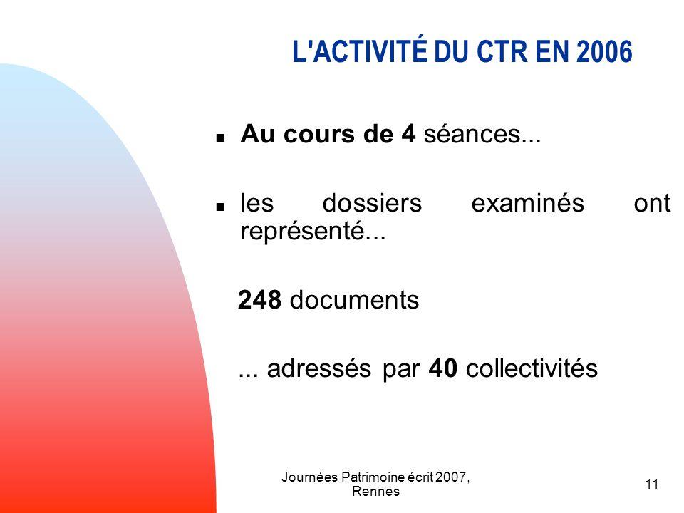Journées Patrimoine écrit 2007, Rennes 11 L'ACTIVITÉ DU CTR EN 2006 Au cours de 4 séances... les dossiers examinés ont représenté... 248 documents...