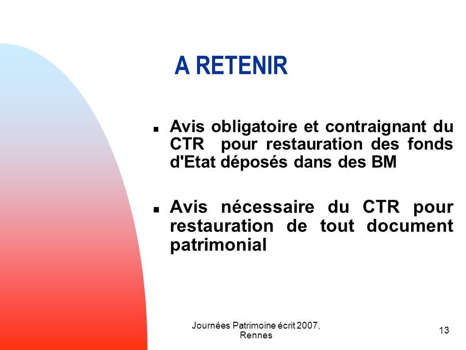Journées Patrimoine écrit 2007, Rennes 13 Avis obligatoire et contraignant du CTR pour restauration des fonds d'Etat déposés dans des BM Avis nécessai