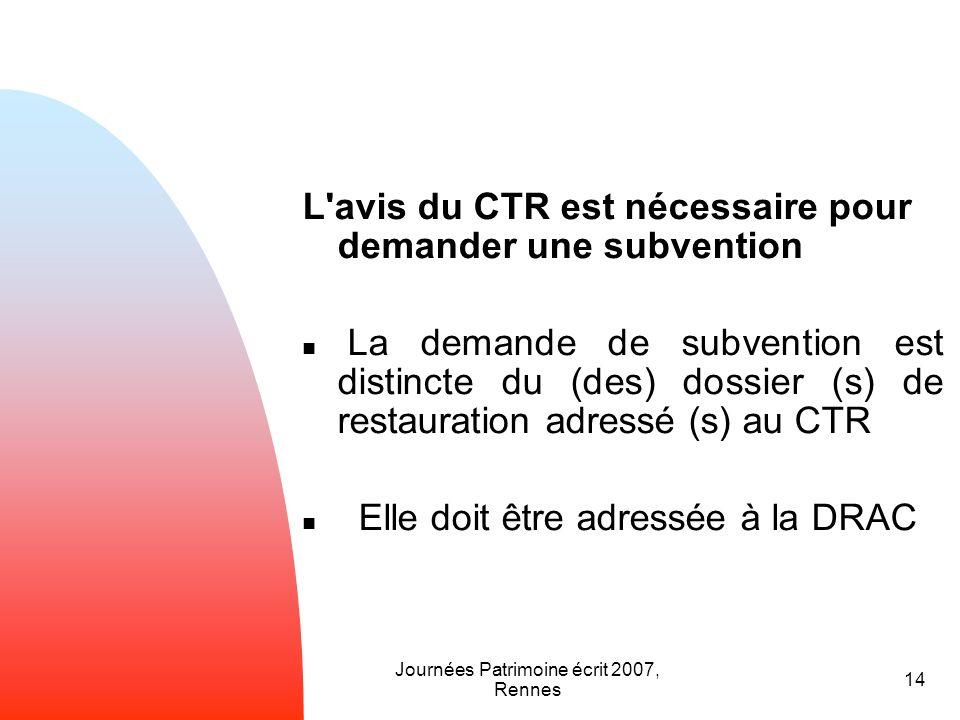Journées Patrimoine écrit 2007, Rennes 14 L'avis du CTR est nécessaire pour demander une subvention La demande de subvention est distincte du (des) do