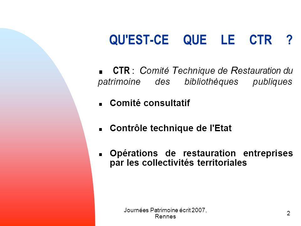Journées Patrimoine écrit 2007, Rennes 2 QU'EST-CE QUE LE CTR ?. CTR : C omité T echnique de R estauration du patrimoine des bibliothèques publiques C