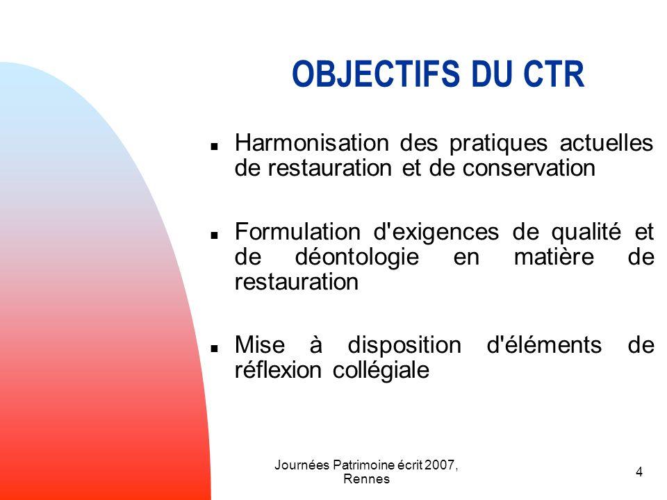 Journées Patrimoine écrit 2007, Rennes 4 OBJECTIFS DU CTR Harmonisation des pratiques actuelles de restauration et de conservation Formulation d'exige