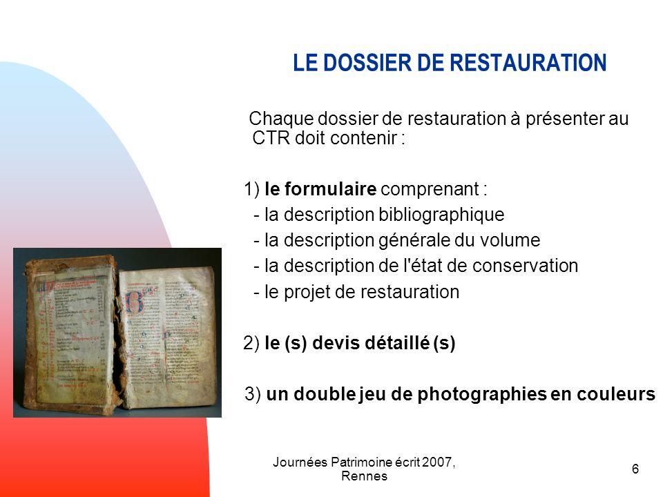 Journées Patrimoine écrit 2007, Rennes 6 LE DOSSIER DE RESTAURATION Chaque dossier de restauration à présenter au CTR doit contenir : 1) le formulaire
