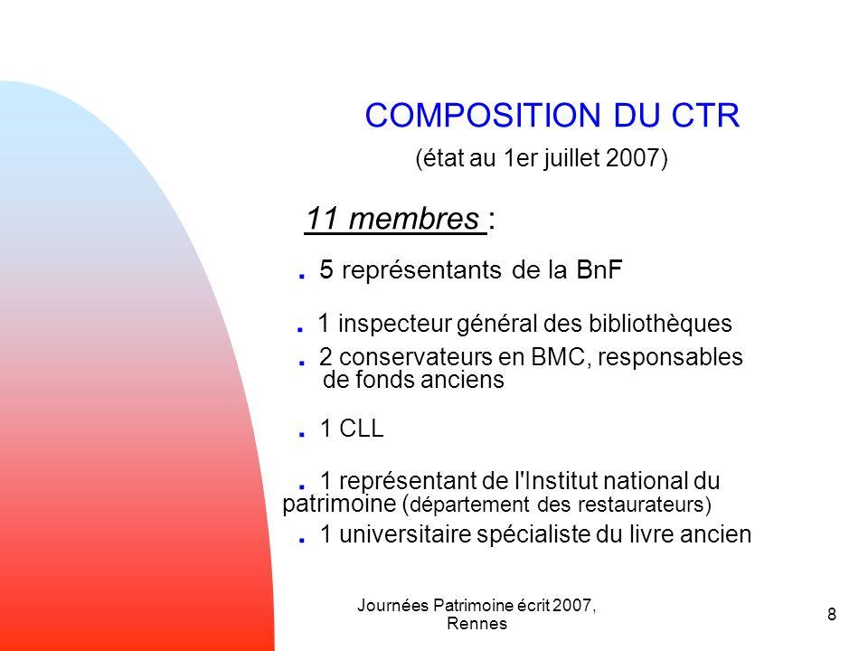 Journées Patrimoine écrit 2007, Rennes 8 COMPOSITION DU CTR (état au 1er juillet 2007) 11 membres :. 5 représentants de la BnF. 1 inspecteur général d