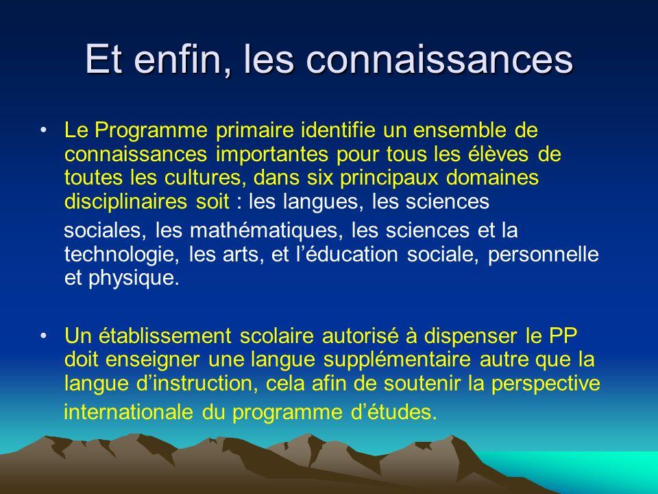 Et enfin, les connaissances Le Programme primaire identifie un ensemble de connaissances importantes pour tous les élèves de toutes les cultures, dans