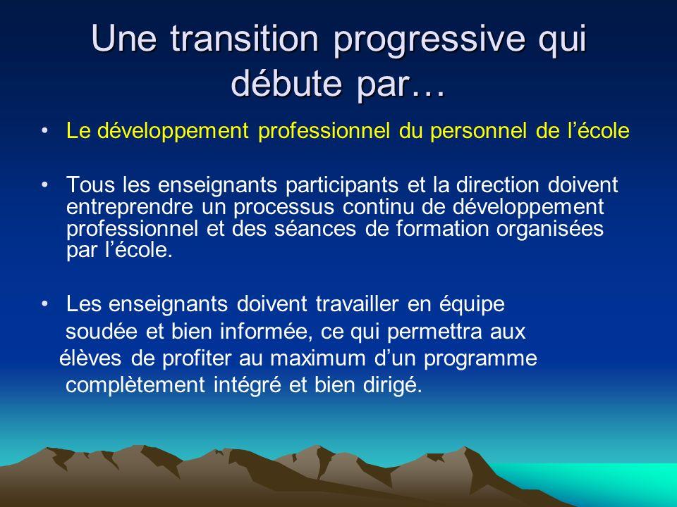 Une transition progressive qui débute par… Le développement professionnel du personnel de lécole Tous les enseignants participants et la direction doi
