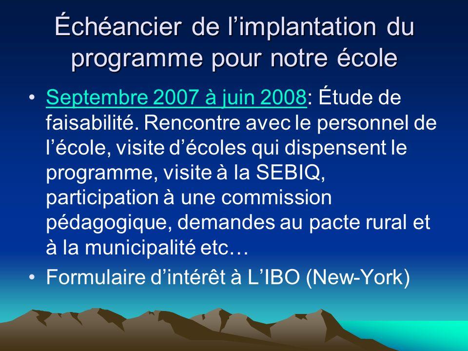 Échéancier de limplantation du programme pour notre école Septembre 2007 à juin 2008: Étude de faisabilité. Rencontre avec le personnel de lécole, vis