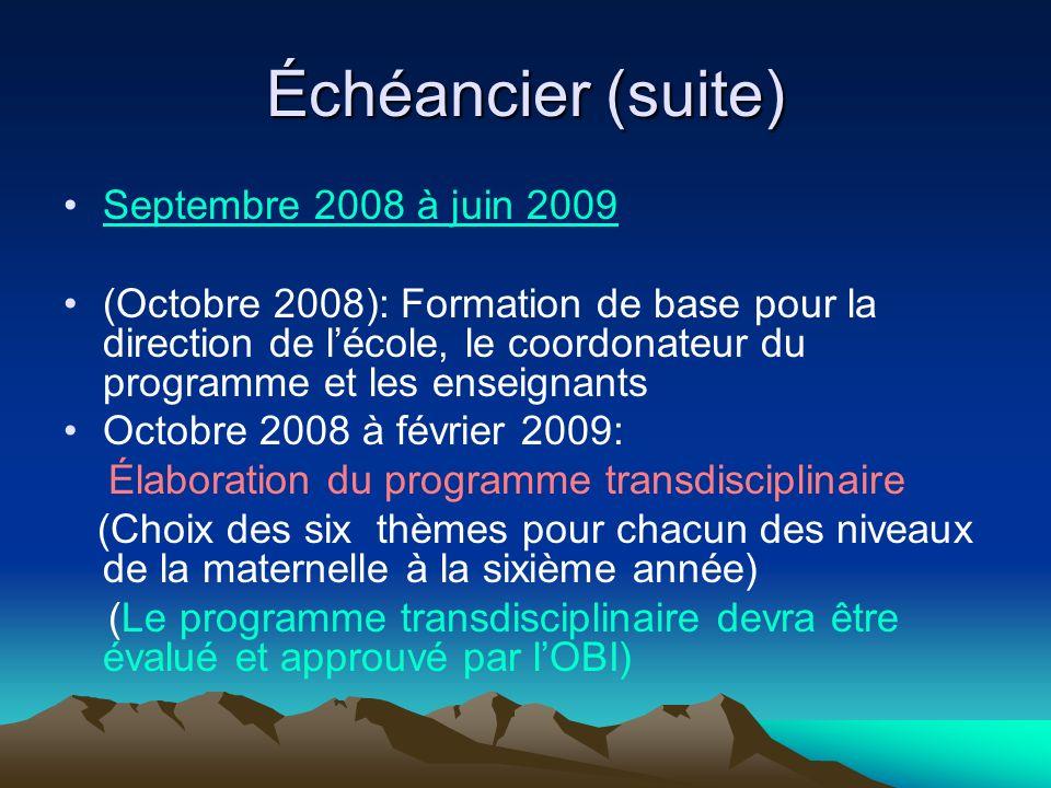 Échéancier (suite) Septembre 2008 à juin 2009 (Octobre 2008): Formation de base pour la direction de lécole, le coordonateur du programme et les ensei