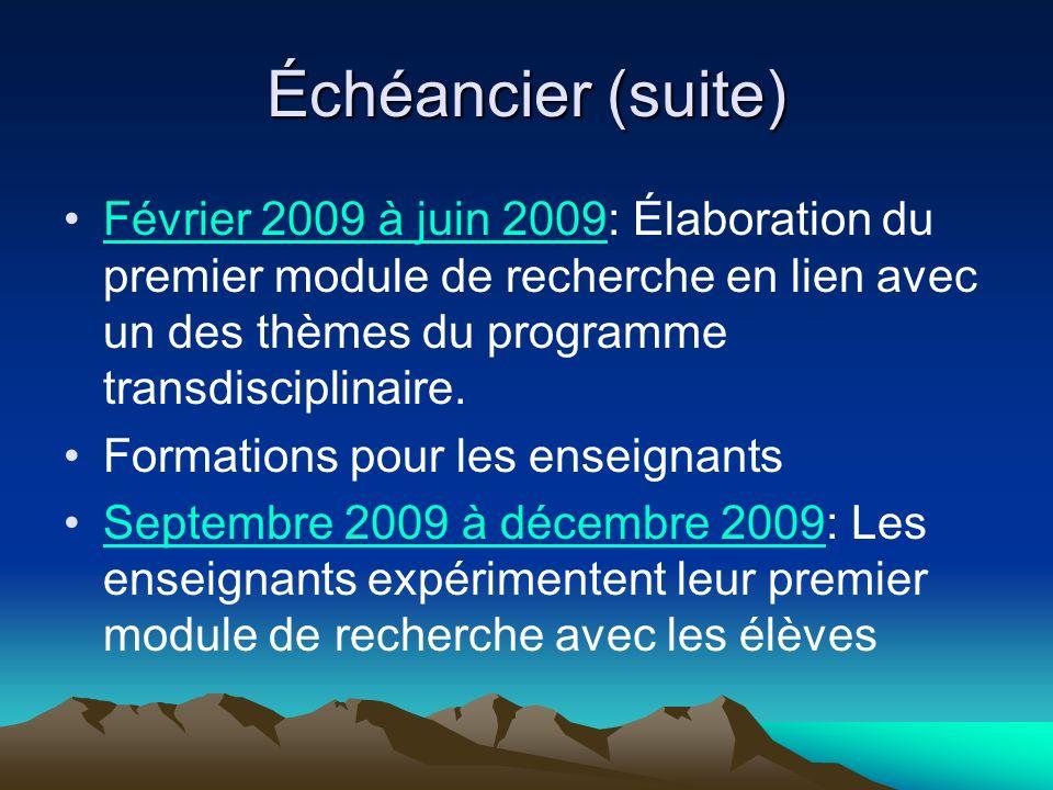 Échéancier (suite) Février 2009 à juin 2009: Élaboration du premier module de recherche en lien avec un des thèmes du programme transdisciplinaire. Fo