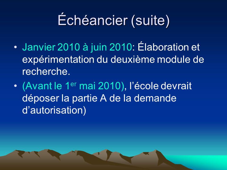Échéancier (suite) Janvier 2010 à juin 2010: Élaboration et expérimentation du deuxième module de recherche. (Avant le 1 er mai 2010), lécole devrait