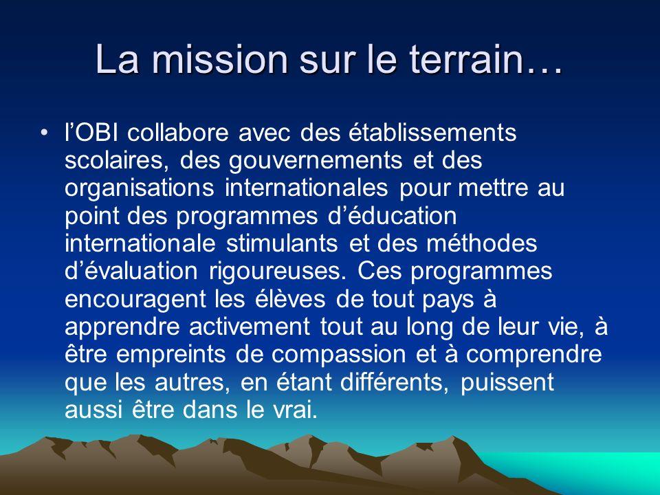 La mission sur le terrain… lOBI collabore avec des établissements scolaires, des gouvernements et des organisations internationales pour mettre au poi