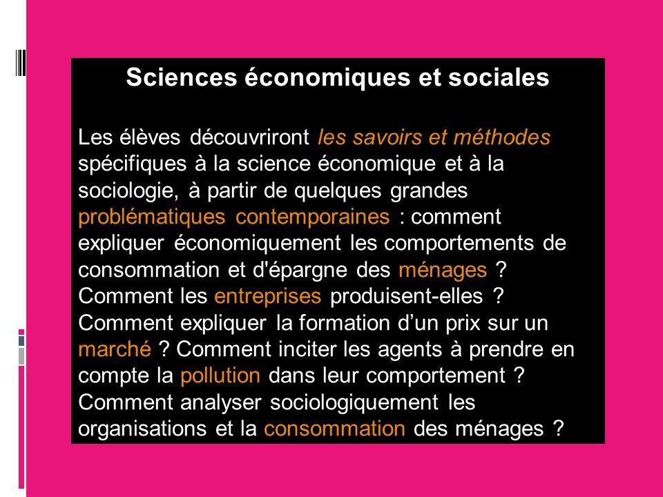 Sciences économiques et sociales Les élèves découvriront les savoirs et méthodes spécifiques à la science économique et à la sociologie, à partir de q