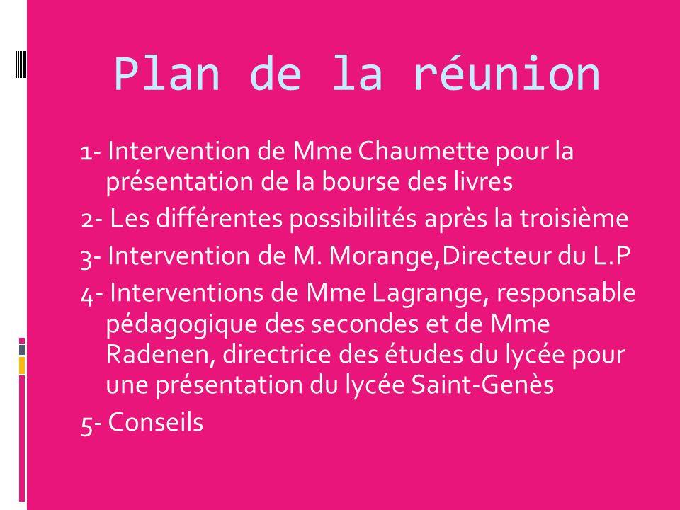 Plan de la réunion 1- Intervention de Mme Chaumette pour la présentation de la bourse des livres 2- Les différentes possibilités après la troisième 3-
