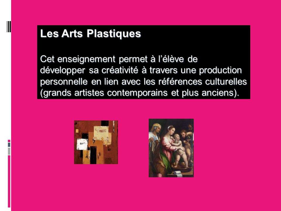 Les Arts Plastiques Cet enseignement permet à lélève de développer sa créativité à travers une production personnelle en lien avec les références cult