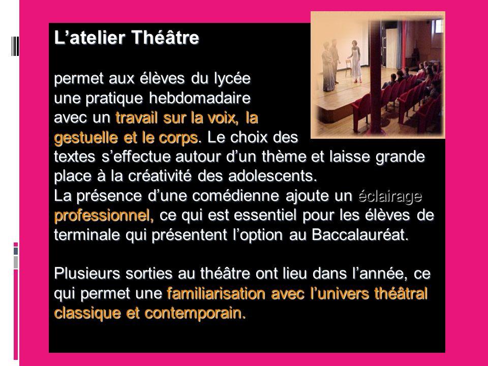 Latelier Théâtre permet aux élèves du lycée une pratique hebdomadaire avec un travail sur la voix, la gestuelle et le corps. Le choix des textes seffe