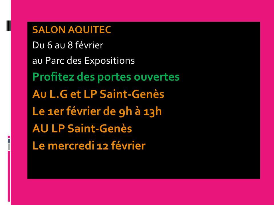 SALON AQUITEC Du 6 au 8 février au Parc des Expositions Profitez des portes ouvertes Au L.G et LP Saint-Genès Le 1er février de 9h à 13h AU LP Saint-G