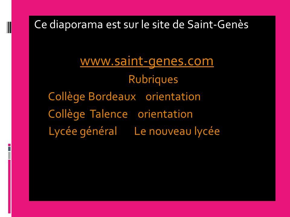 Ce diaporama est sur le site de Saint-Genès www.saint-genes.com Rubriques Collège Bordeaux orientation Collège Talence orientation Lycée général Le no