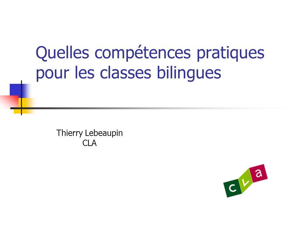 Quelles compétences pratiques pour les classes bilingues Thierry Lebeaupin CLA