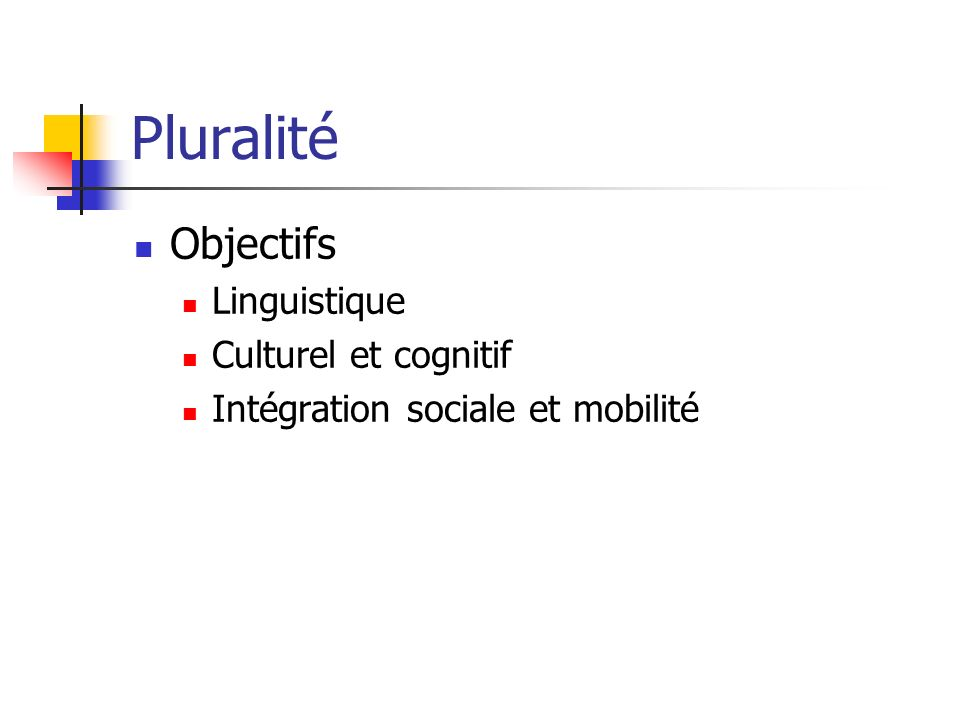 Pluralité Objectifs Linguistique Culturel et cognitif Intégration sociale et mobilité