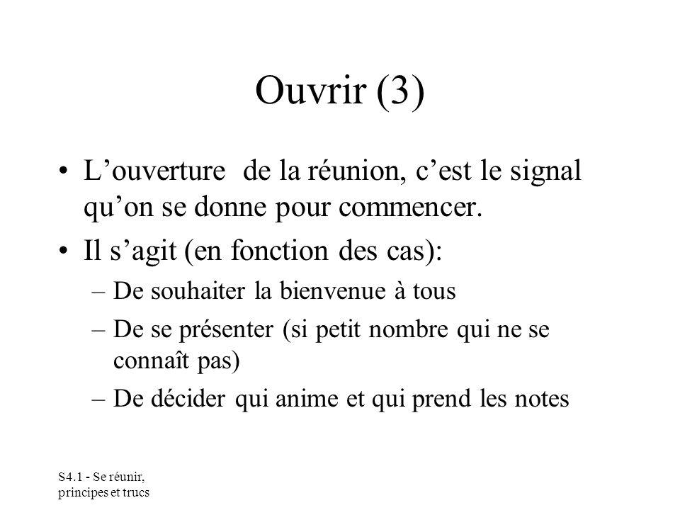 S4.1 - Se réunir, principes et trucs Ouvrir (3) Louverture de la réunion, cest le signal quon se donne pour commencer.