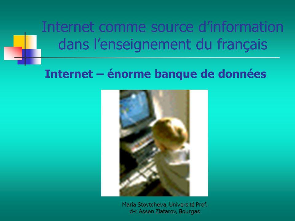 Maria Stoytcheva, Université Prof. d-r Assen Zlatarov, Bourgas Internet comme source dinformation dans lenseignement du français Internet – énorme ban