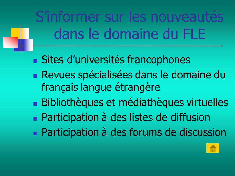 Sinformer sur les nouveautés dans le domaine du FLE Sites duniversités francophones Revues spécialisées dans le domaine du français langue étrangère B