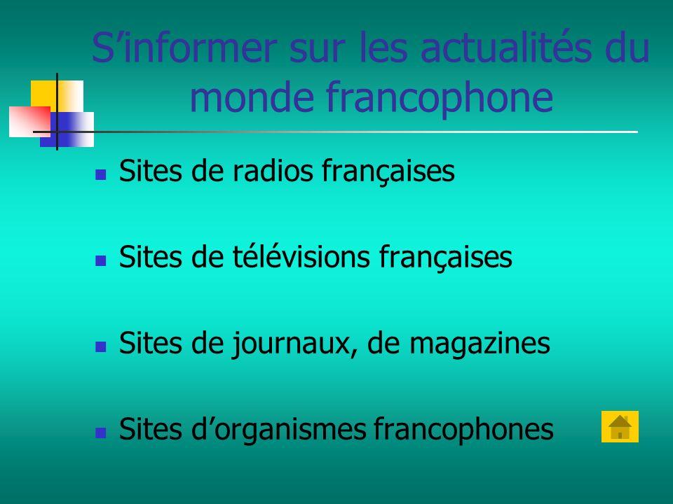 Sinformer sur les actualités du monde francophone Sites de radios françaises Sites de télévisions françaises Sites de journaux, de magazines Sites dor