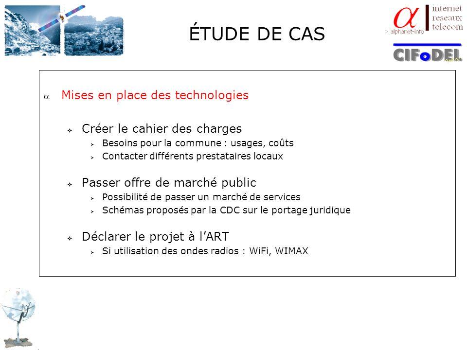 ÉTUDE DE CAS Mises en place des technologies Créer le cahier des charges Besoins pour la commune : usages, coûts Contacter différents prestataires loc