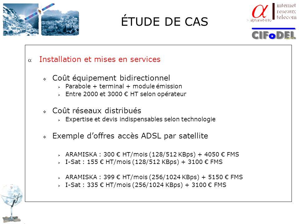 ÉTUDE DE CAS Installation et mises en services Coût équipement bidirectionnel Parabole + terminal + module émission Entre 2000 et 3000 HT selon opérat