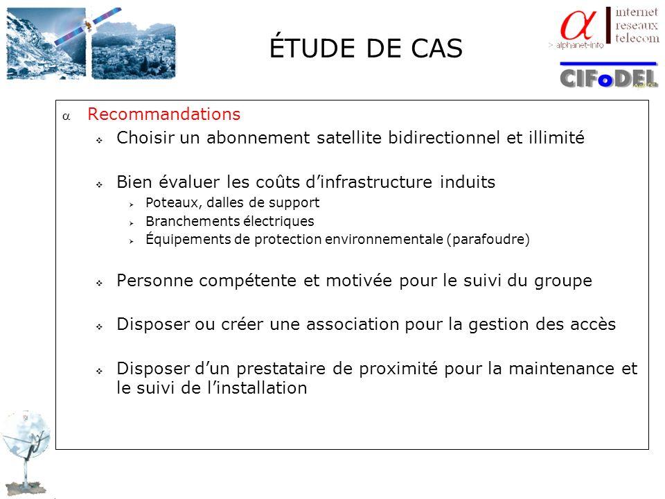 ÉTUDE DE CAS Recommandations Choisir un abonnement satellite bidirectionnel et illimité Bien évaluer les coûts dinfrastructure induits Poteaux, dalles